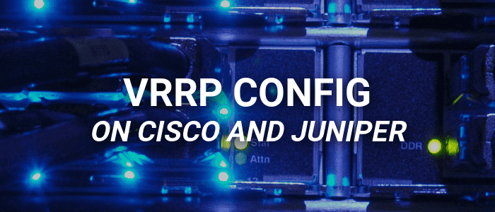 VRRP Configuration between a Cisco IOS XE and Junos Router