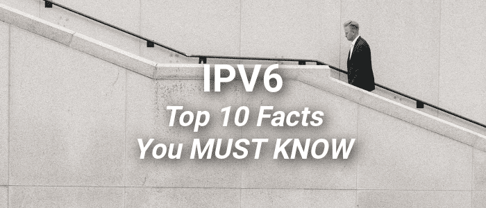 Top 10 IPV6 Facts that every Network Engineer MUST Know