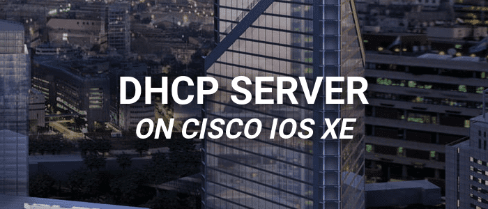 DHCP Server Configuration on a Cisco ISR Router running IOS XE